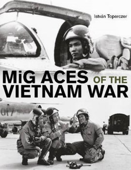 Mig aces of the Vietnam War by Istvan Toperczer