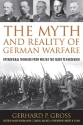 The myth and reality of German warfare by Gerhard P. Gross