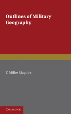Outlines of military geography by T. Miller Maguire