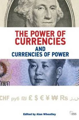 The power of currencies and currencies of power by Alan Wheatley