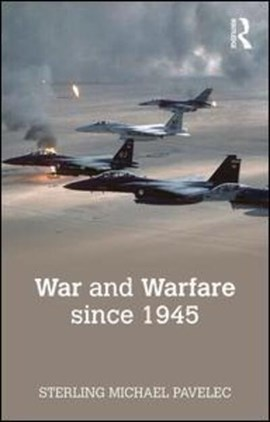 War and warfare since 1945 by Sterling  M. Pavelec