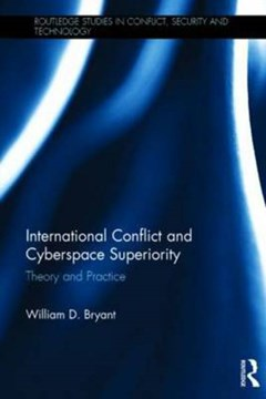 International conflict and cyberspace superiority by William D. Bryant
