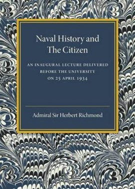 Naval history and the citizen by Admiral Sir Herbert Richmond