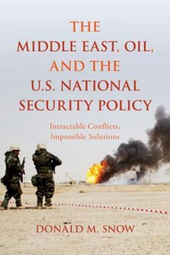 The Middle East, oil, and the U.S. national security policy by Donald M Snow