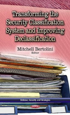 Transforming the security classification system and improving declassification by Mitchell Bertolini