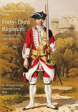 Historical Records of the Forty-Third Regiment, Monmouthshire Light Infantry.(Oxfordshire & Bucking by Sir Richard George Augustus Levinge
