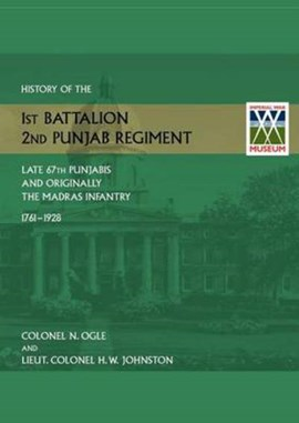 History of the 1st Battalion, 2nd Punjab Regiment Late, 67th Punjabis, and Originally, 7th Madras I by N Ogle