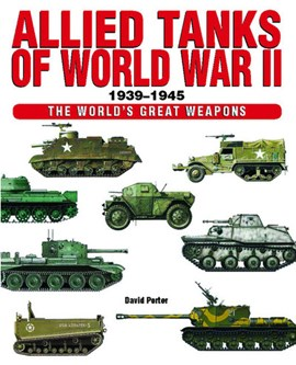 Allied tanks of World War II, 1939-1945 by David Porter