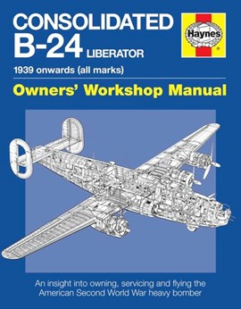 Consolidated B-24 Liberator owners' workshop manual by Dr Bruce O. Newsome