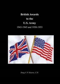 British Awards to the U.S. Army 1943-1945 and 1950-1953 by Doug Vp Hearns