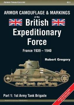 Armor camouflage & markings of the British expeditionary force, France 1939-1940. Part 1 1st Army T by Robert Gregory