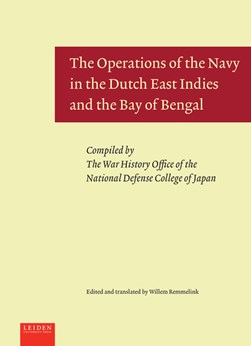 The Operations of the Navy in the Dutch East Indies and the Bay of Bengal by Willem Remmelink