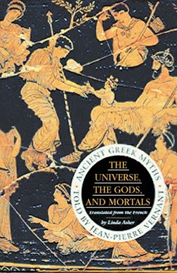 The universe, the gods, and mortals by Jean-Pierre Vernant