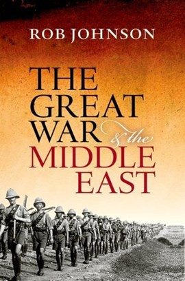 The Great War & the Middle East by Rob Johnson