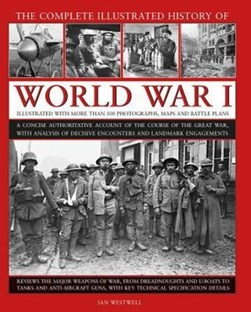 The complete illustrated history of World War I by Ian Westwell