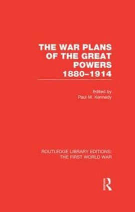 The war plans of the great powers, 1880-1914 by Paul Kennedy