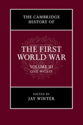 The Cambridge history of the First World War. Volume III Civil society by Jay Winter