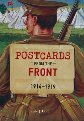 Postcards from the front, 1914-1919 by Kate J. Cole