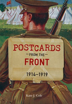 Postcards from the front, 1914-1919 by Kate J Cole