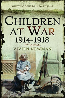 Children at war, 1914-1918 by Vivien Newman