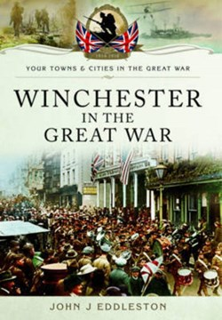 Winchester in the Great War by John J Eddleston