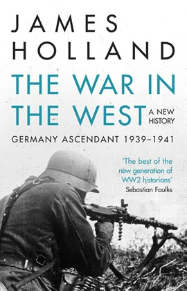 The war in the West Volume 1 Germany ascendant, 1939-1941 by James Holland