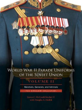 World War II Parade Uniforms of the Soviet Union Vol.2 by James C. McComb Sinclair