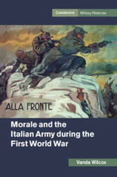 Morale and the Italian Army during the First World War by Vanda Wilcox