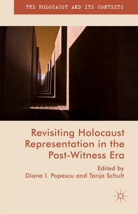 Revisiting Holocaust representation in the Post-Witnessing Era by Tanja Schult