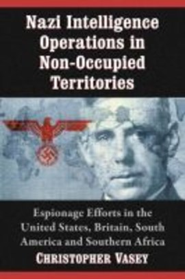 Nazi intelligence operations in non-occupied territories by Christopher Vasey