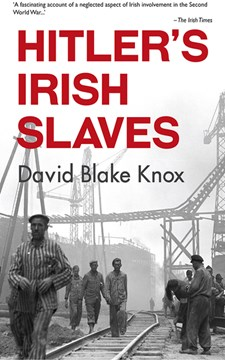 Hitlers Irish Slaves P/B by David Blake Knox
