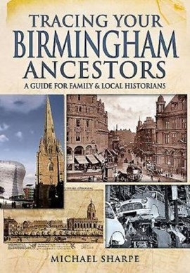 Tracing your Birmingham ancestors by Michael Sharpe