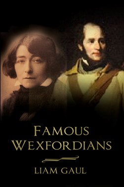 Famous Wexfordians by Liam Gaul