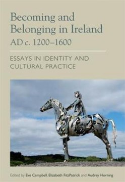 Becoming and belonging in Ireland AD c.1200-1600 by Eve Campbell