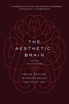 The aesthetic brain by Anjan Chatterjee