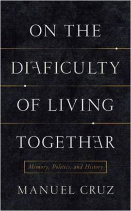 On the difficulty of living together by Manuel Cruz