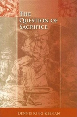 The question of sacrifice by Dennis King Keenan