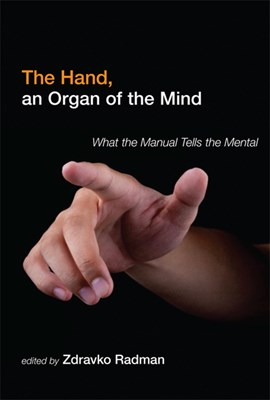 The hand, an organ of the mind by Zdravko Radman