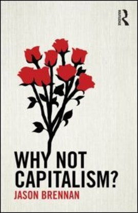 Why not capitalism? by Jason F. Brennan