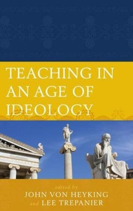 Teaching in an Age of Ideology by Lee Trepanier