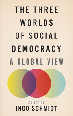 The Three Worlds of Social Democracy by Ingo Schmidt