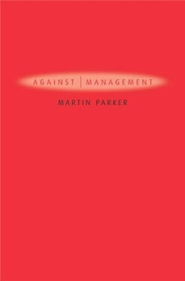 Against management by Martin Parker
