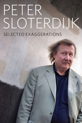 Selected exaggerations by Peter Sloterdijk