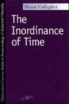 The Inordinance of Time by Shaun Gallagher