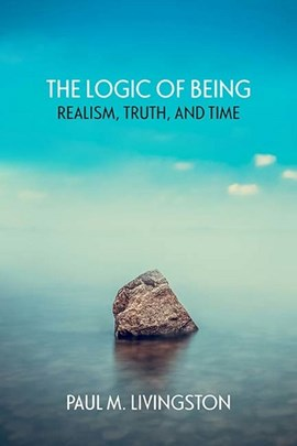 The Logic of Being by Paul Livingston