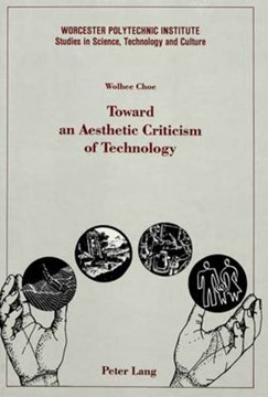 Toward an aesthetic criticism of technology by Wolhee Choe