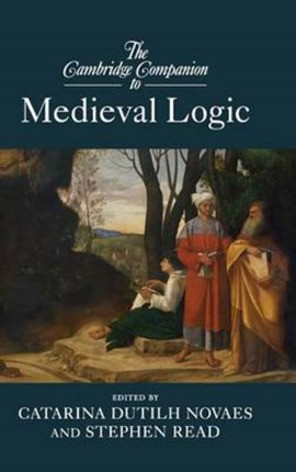 The Cambridge companion to medieval logic by Dr Catarina Dutilh Novaes
