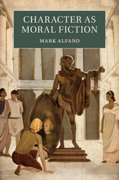 Character as moral fiction by Professor Mark Alfano