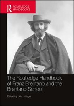 The Routledge handbook of Franz Brentano and the Brentano school by Uriah Kriegel