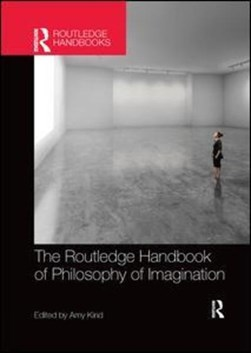 The Routledge handbook of philosophy of imagination by Amy Kind
